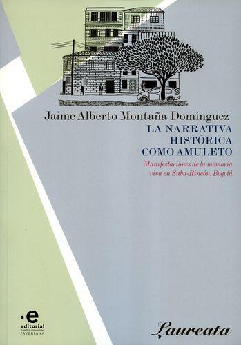 Narrativa Historica Como Amuleto. Manifestaciones De La Memoria Viva, La