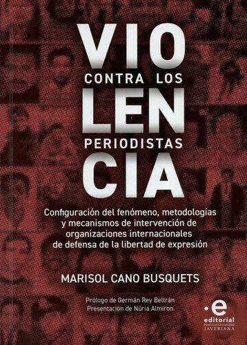 Violencia Contra Los Periodistas. Configuracion Del Fenomeno, Metodologias Y Mecanismos De Intervencion