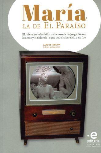 Maria La De El Paraiso El Juicio En Television De La Novela De Jorge Isaacs Los Ecos Y El Dolor De Lo Que Pudo