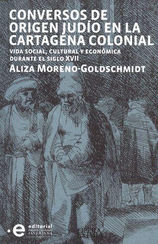 Conversos De Origen Judio En La Cartagena Colonial Vida Social Cultural Y Economica Durante El Siglo Xvii
