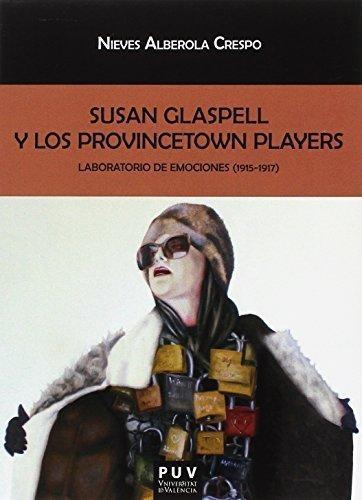 Susan Glaspell Y Los Provincetown Players. Laboratorio De Emociones (1915-1917)
