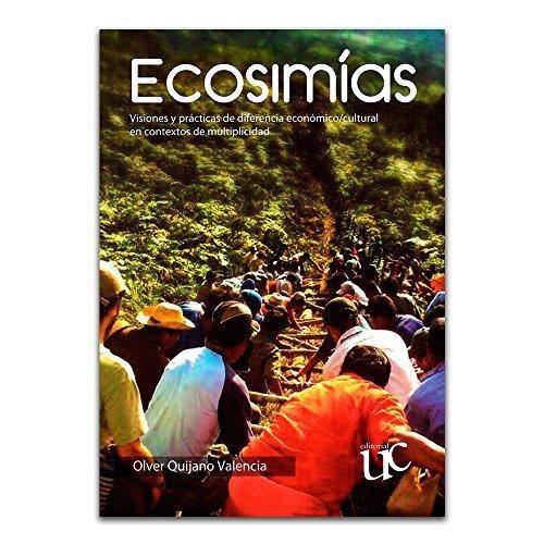 Ecosimias Visiones Y Practicas De Diferencia Economico Cultural En Contextos De Multiplicidad