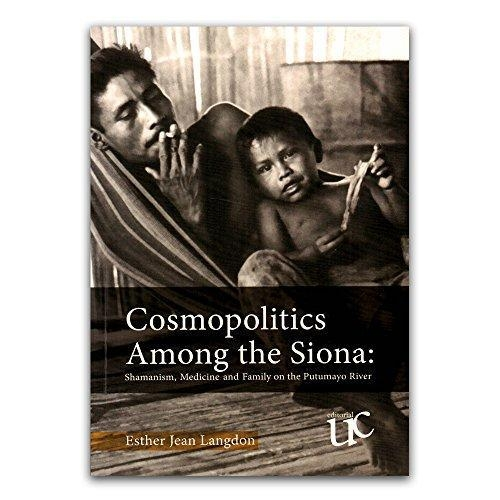 Cosmopolitics Among The Siona. Shamanism, Medicine And Family On The Putumayo River