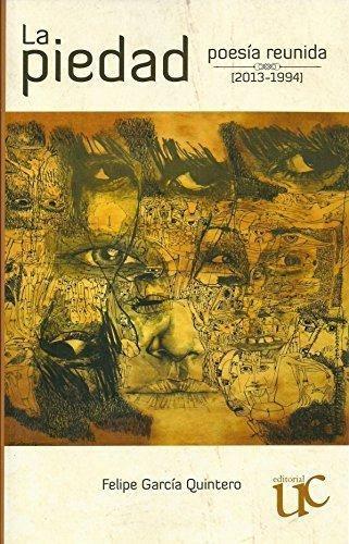 Piedad. Poesia Reunida 2013-1994, La