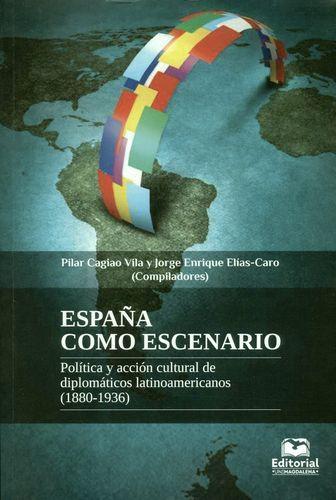España Como Escenario Politica Y Accion Cultural De Diplomaticos Latinoamericanos 1880-1936