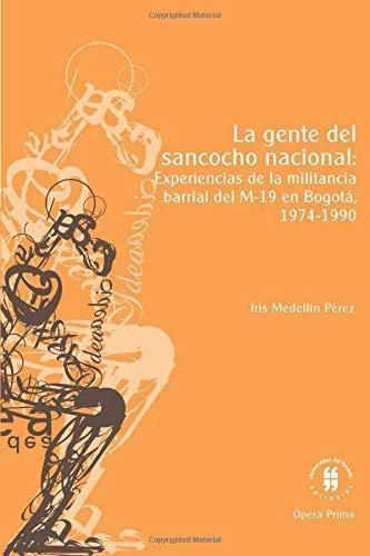 Gente Del Sancocho Nacional Experiencias De La Militancia Barrial Del M 19 En Bogota 1974 1990, La