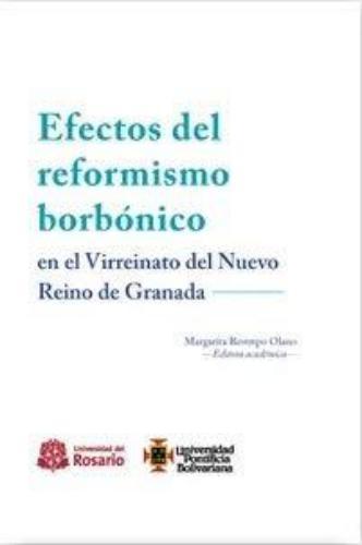 Efectos Del Reformismo Borbonico En El Virreinato Del Nuevo Reino De Granada