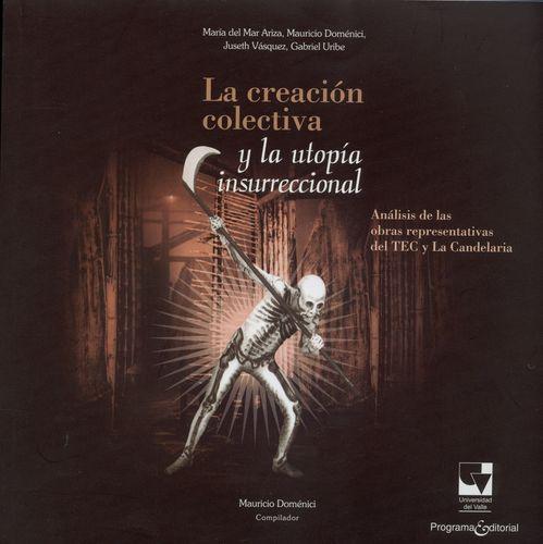 Creacion Colectiva Y La Utopia Insurrecional Analisis De Las Obras Representativas Del Tec Y La Candelaria, La