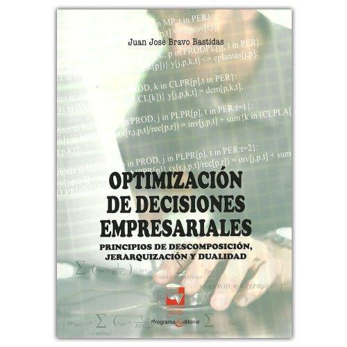 Optimizacion De Decisiones Empresariales. Principios De Descomposicion, Jerarquizacion Y Dualidad