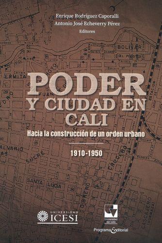 Poder Y Ciudad En Cali. Hacia La Construccion De Un Orden Urbano 1910-1950