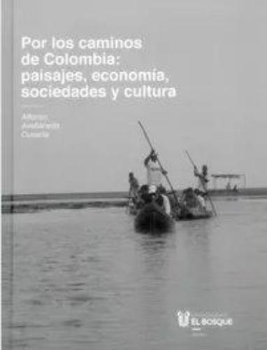 Por Los Caminos De Colombia Paisajes Economia Sociedades Y Cultura