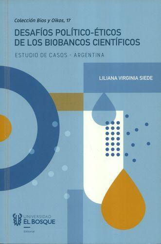 Desafios Politico Eticos De Los Biobancos Cientificos Estudio De Casos Argentina