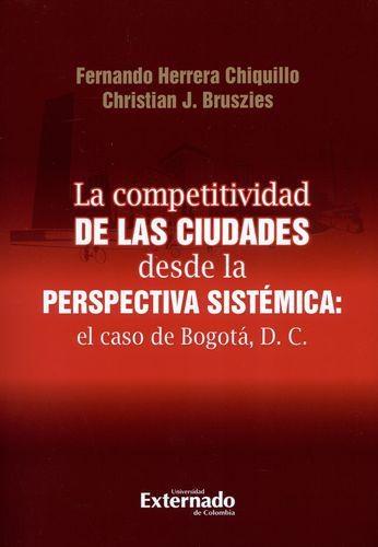 Competitividad De Las Ciudades Desde La Perspectiva Sistemica El Caso De Bogota Dc, La