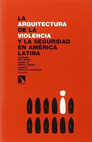 Arquitectura De La Violencia Y La Seguridad En America Latina, La
