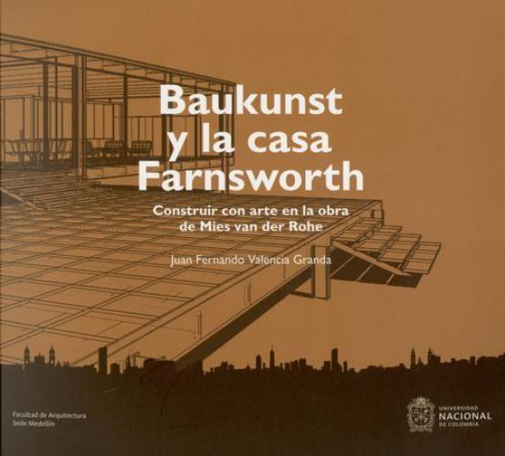Baukunst Y La Casa Farnsworth Construir Con Arte En La Obra De Mies Van Der Rohe
