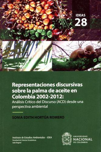 Representaciones Discursivas Sobre La Palma De Aceite En Colombia 2002-2012 Analisis Critico Del Discurso Acd