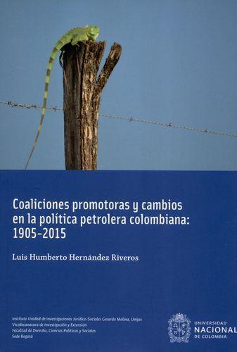Coaliciones Promotoras Y Cambios En La Politica Petrolera Colombiana 1905-2015