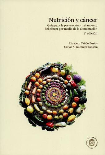 Nutricion Y Cancer. Guia Para La Prevencion Y Tratamiento Del Cancer Por Medio De La Alimentacion