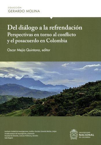 Del Dialogo A La Refrendacion. Perspectivas En Torno Al Conflicto Y El Posacuerdo En Colombia