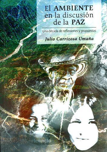 Ambiente En La Discusion De La Paz. Una Decada De Reflexiones Y Propuestas, El