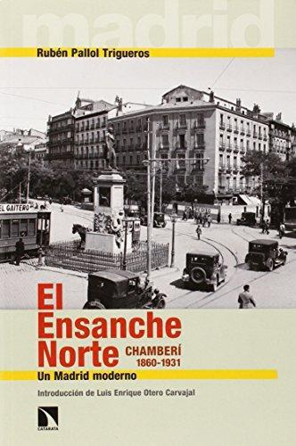Ensanche Norte. Chamberi 1860-1931 Un Madrid Moderno, El