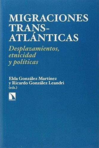 Migraciones Trans-Atlanticas. Desplazamientos, Etnicidad Y Politicas