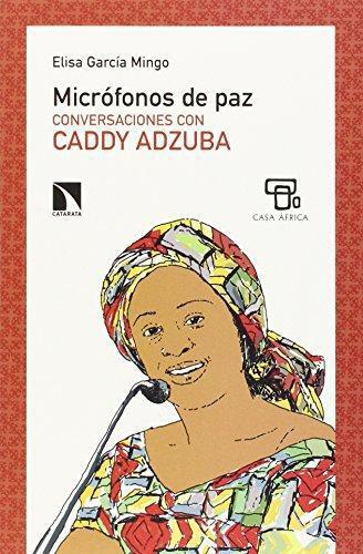 Microfonos De Paz. Conversaciones Con Caddy Adzuba