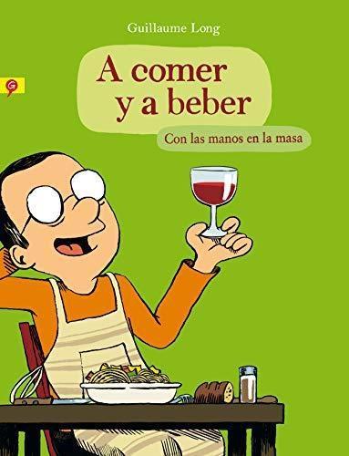 A Comer Y A Beber. Con Las Manos En La M