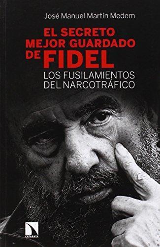 Secreto Mejor Guardado De Fidel. Los Fusilamientos Del Narcotrafico, El