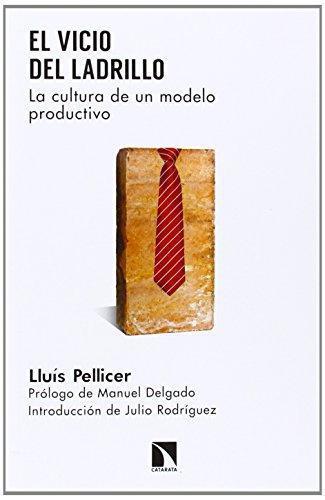 Vicio Del Ladrillo. La Cultura De Un Modelo Productivo, El