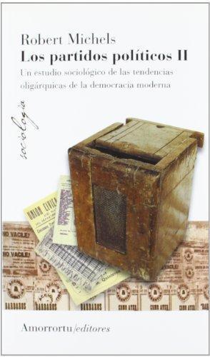 Partidos Politicos Ii. Un Estudio Sociologico De Las Tendencias Oligarquicas De La Democracia Moderna, Los