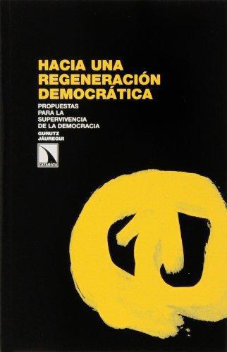 Hacia Una Regeneracion Democratica. Propuestas Para La Supervivencia De La Democracia