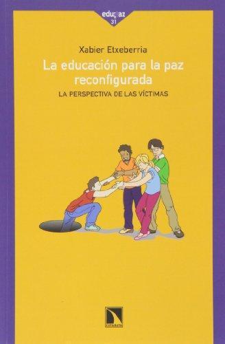 Educacion Para La Paz Reconfigurada. La Perspectiva De Las Victimas, La