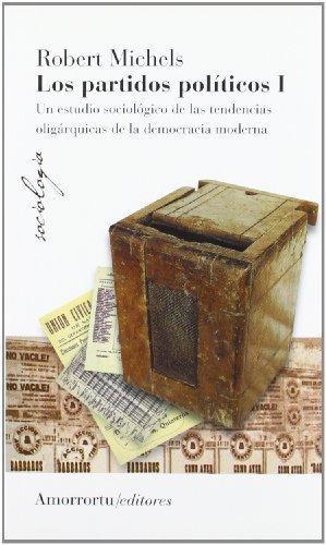 Partidos Politicos I. Un Estudio Sociologico De Las Tendencias Oligarquicas De La Democracia Moderna, Los