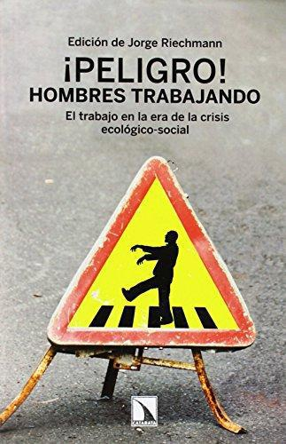 Peligro Hombres Trabajando. El Trabajo En La Era De La Crisis Ecologico-Social