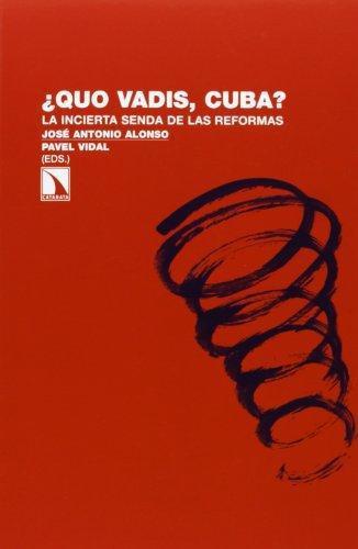 Quo Vadis Cuba ? La Incierta Senda De Las Reformas