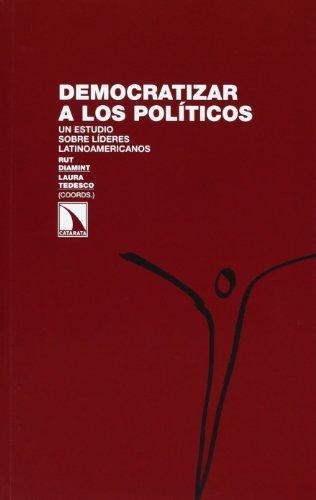 Democratizar A Los Politicos. Un Estudio Sobre Lideres Latinoamericanos