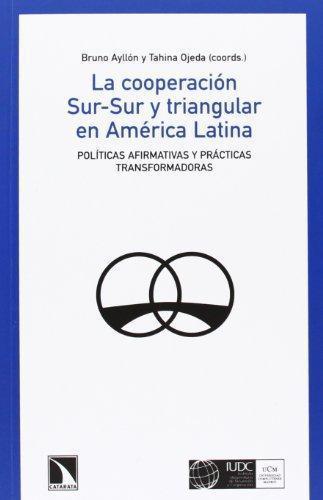 Cooperacion Sur-Sur Y Triangular En America Latina. Politicas Afirmativas Y Practicas Transformadoras, La