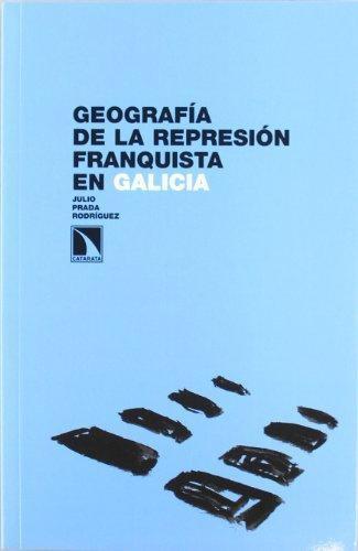 Geografia De La Represion Franquista En Galicia