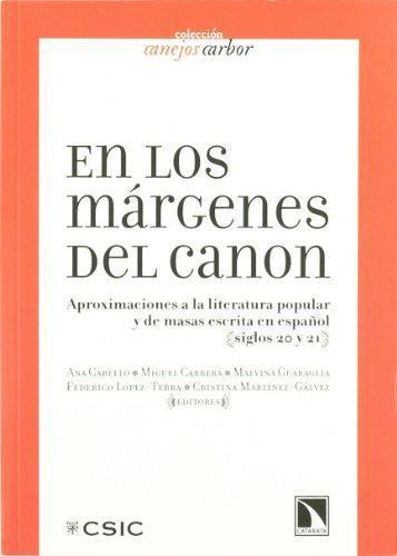 En Los Margenes Del Canon. Aproximaciones A La Literatura Popular Y De Masas Escrita En Español