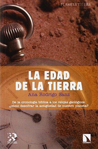 Edad De La Tierra. De La Cronologia Biblica A Los Relojes Geologicos: Como Descifrar La Antiguedad, La
