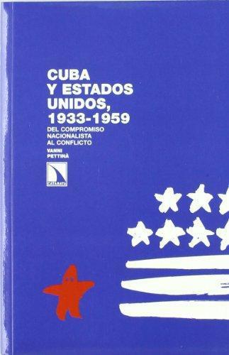 Cuba Y Estados Unidos 1933-1959 Del Compromiso Nacionalista Al Conflicto