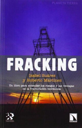Fracking Un Libro Para Entender Los Riesgos Y Las Ventajas De La Fracturacion Hidraulica