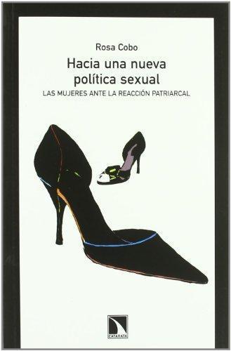 Hacia Una Nueva Politica Sexual. Las Mujeres Ante La Reaccion Patriarcal