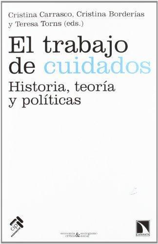Trabajo De Cuidados. Historia, Teoria Y Politicas, El