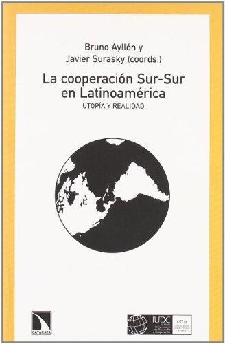 Cooperacion Sur-Sur En Latinoamerica. Utopia Y Realidad, La