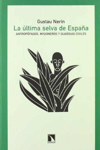 Ultima Selva De España. Antropofagos, Misioneros Y Guardias Civiles, La
