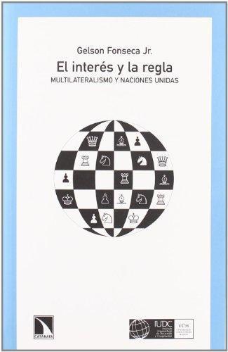 Interes Y La Regla. Multilaterismo Y Naciones Unidas, El