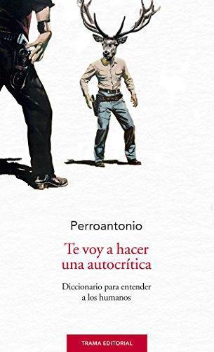 Te Voy A Hacer Una Autocritica, Diccionario Para Entender A Los Humanos