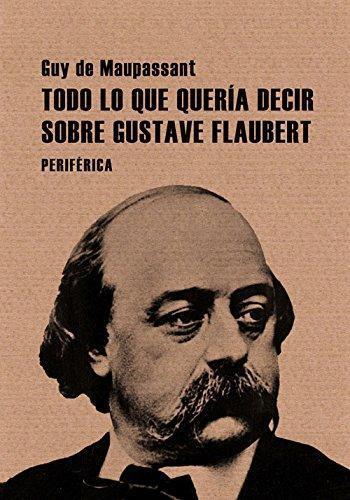 Todo Lo Que Queria Decir Sobre Gustave Flaubert